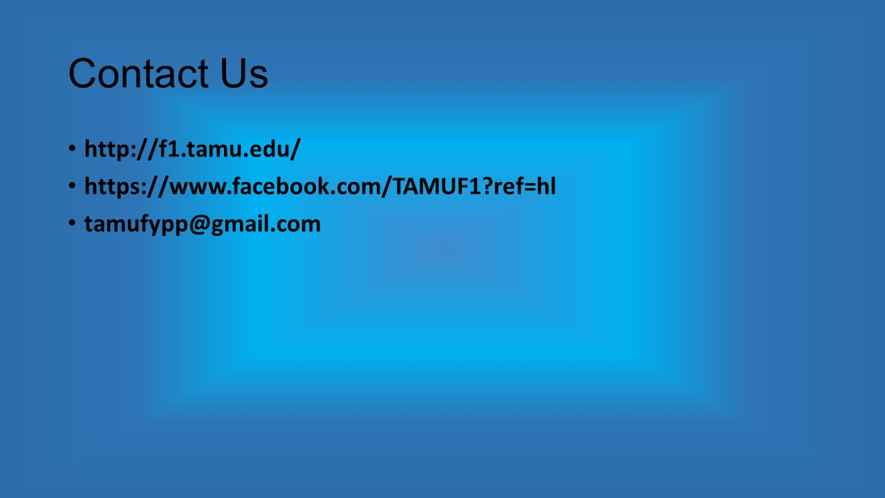 Contact Us http://f1.tamu.edu/ https://www.facebook.com/TAMUF1 ref=hl tamufypp@gmail.com