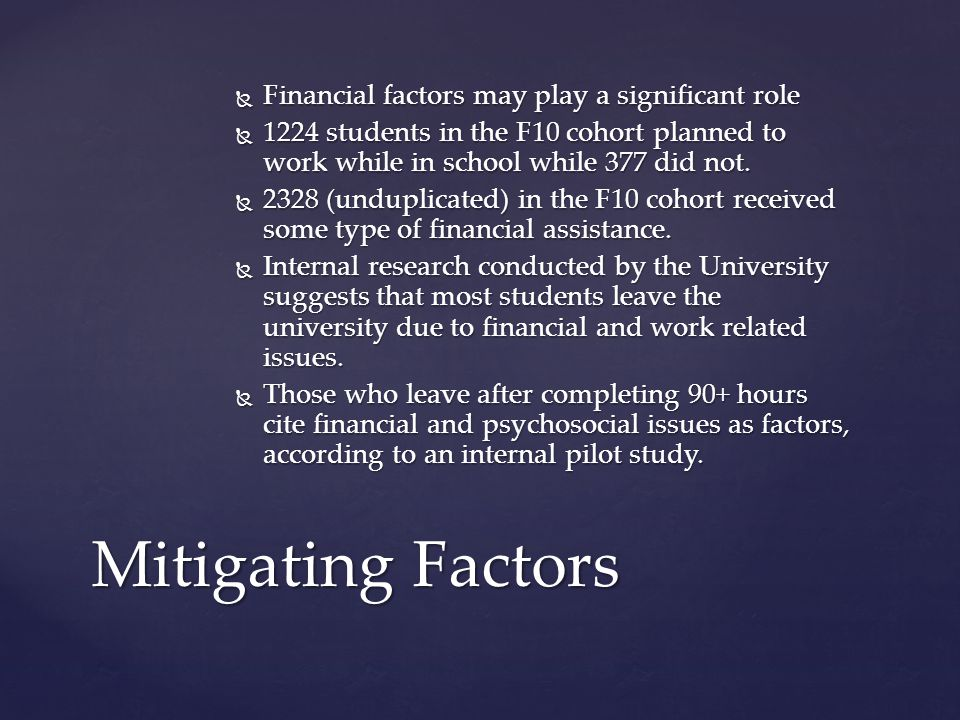  Financial factors may play a significant role  1224 students in the F10 cohort planned to work while in school while 377 did not.  2328 (unduplica