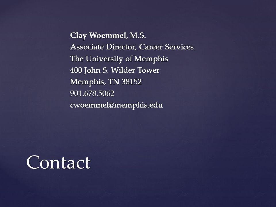 Clay Woemmel, M.S. Associate Director, Career Services The University of Memphis 400 John S.