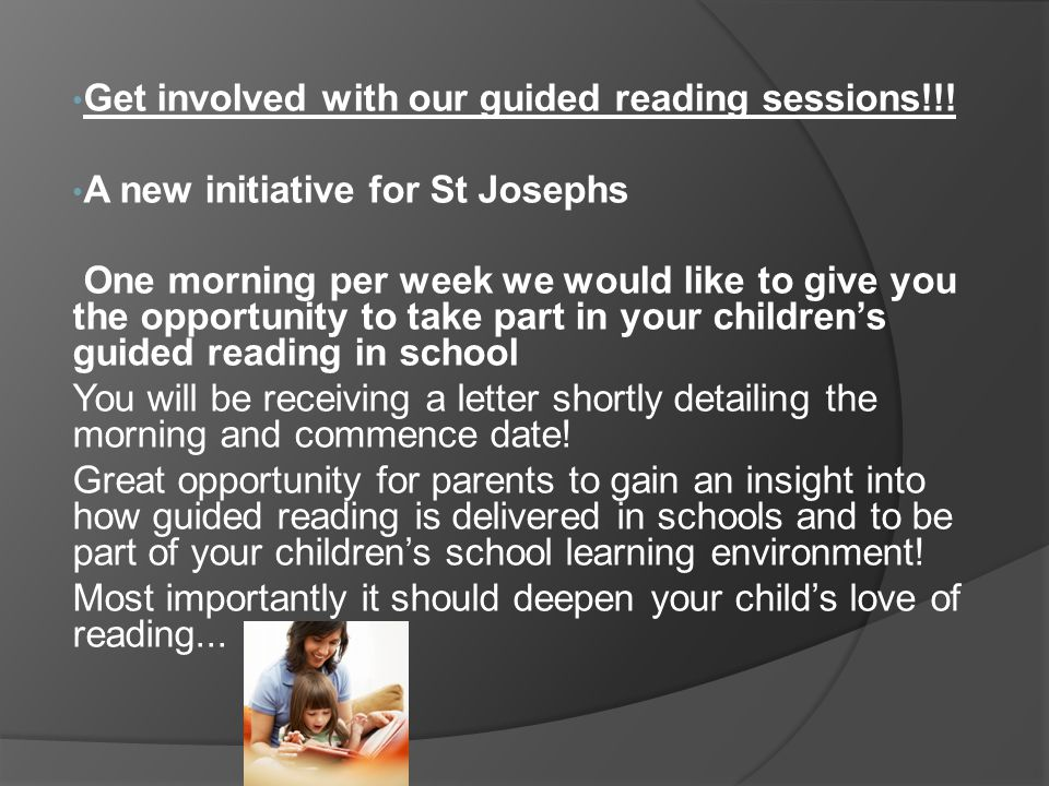 Get involved with our guided reading sessions!!! A new initiative for St Josephs One morning per week we would like to give you the opportunity to tak