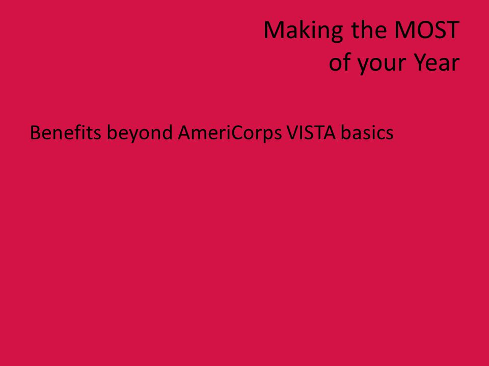 Making the MOST of your Year Benefits beyond AmeriCorps VISTA basics