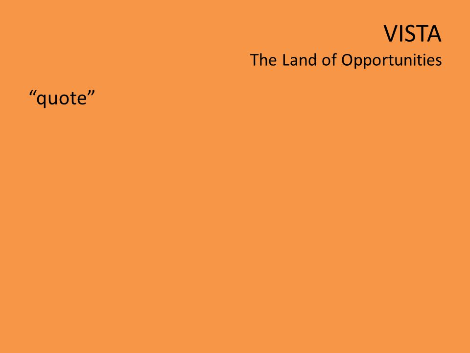 VISTA The Land of Opportunities quote