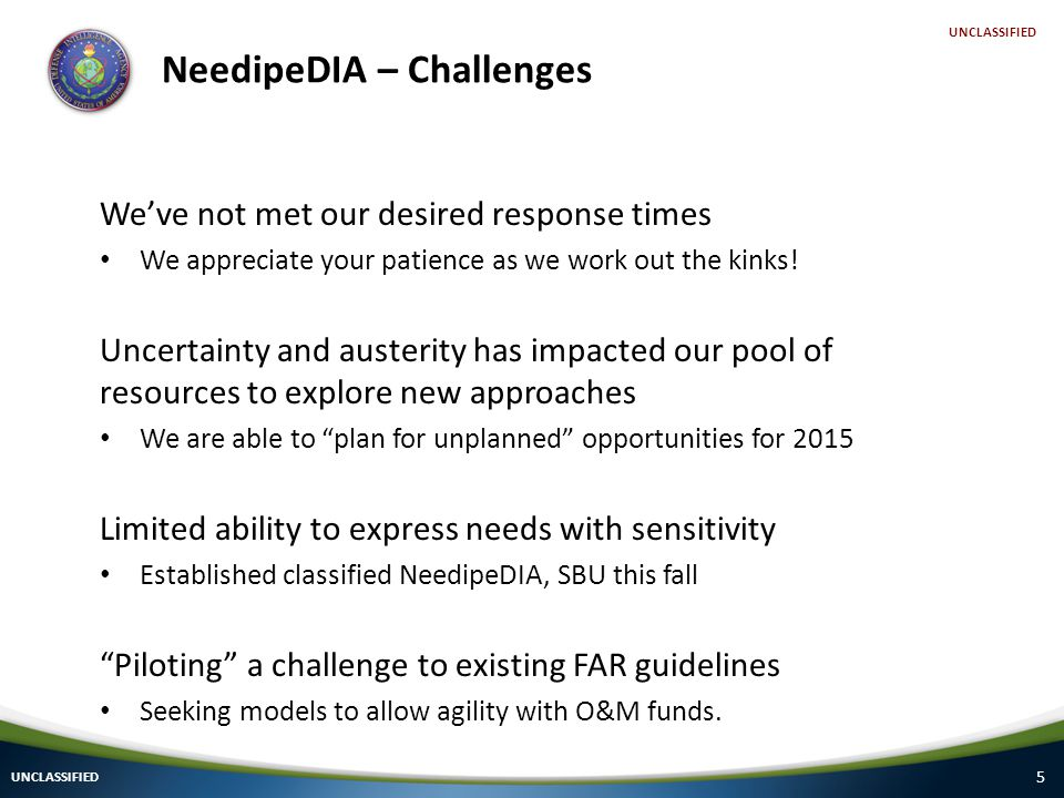 5 UNCLASSIFIED NeedipeDIA – Challenges We've not met our desired response times We appreciate your patience as we work out the kinks.