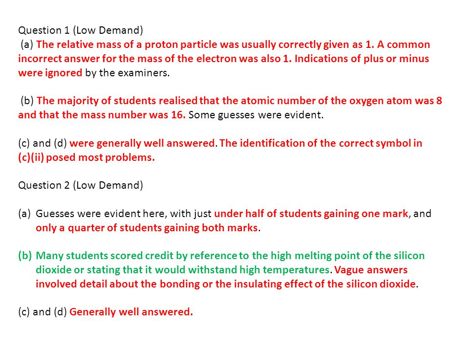Question 1 (Low Demand) (a) The relative mass of a proton particle was usually correctly given as 1.