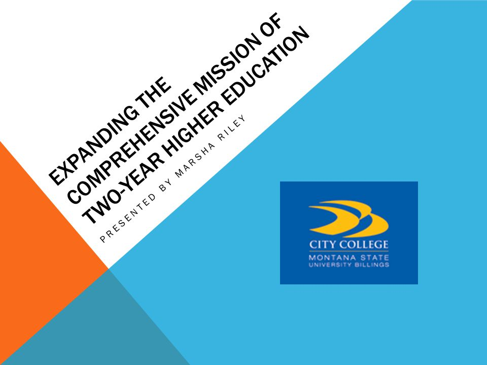 EXPANDING THE COMPREHENSIVE MISSION OF TWO-YEAR HIGHER EDUCATION PRESENTED BY MARSHA RILEY