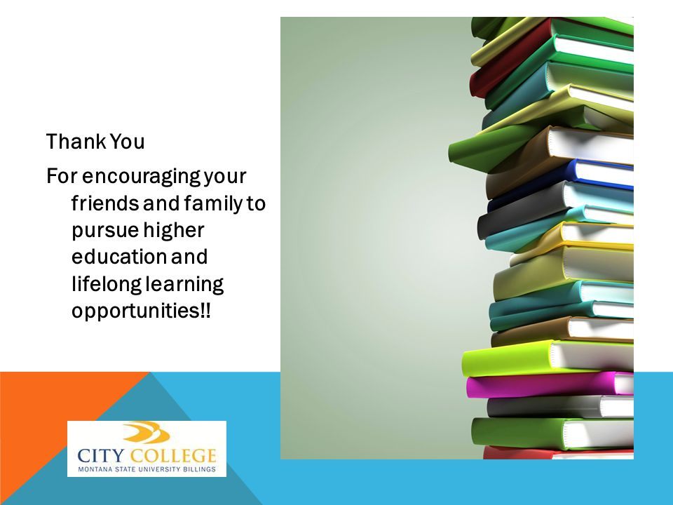 Thank You For encouraging your friends and family to pursue higher education and lifelong learning opportunities!!