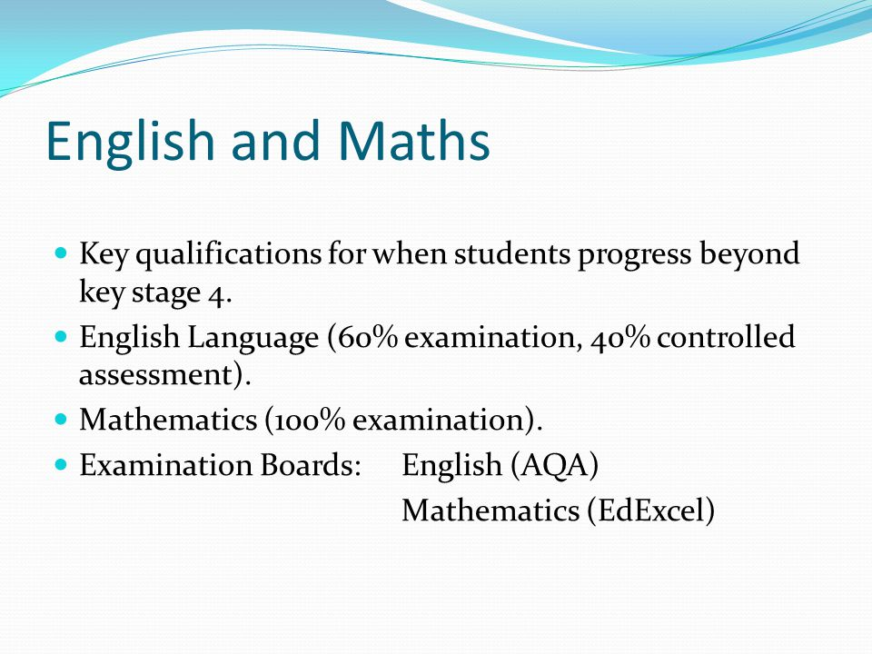 English and Maths Key qualifications for when students progress beyond key stage 4.