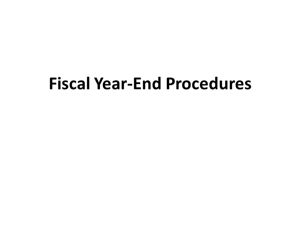 Fiscal Year-End Procedures