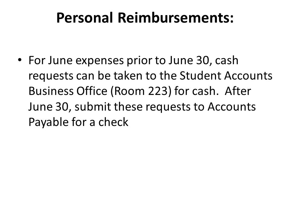 Personal Reimbursements: For June expenses prior to June 30, cash requests can be taken to the Student Accounts Business Office (Room 223) for cash.
