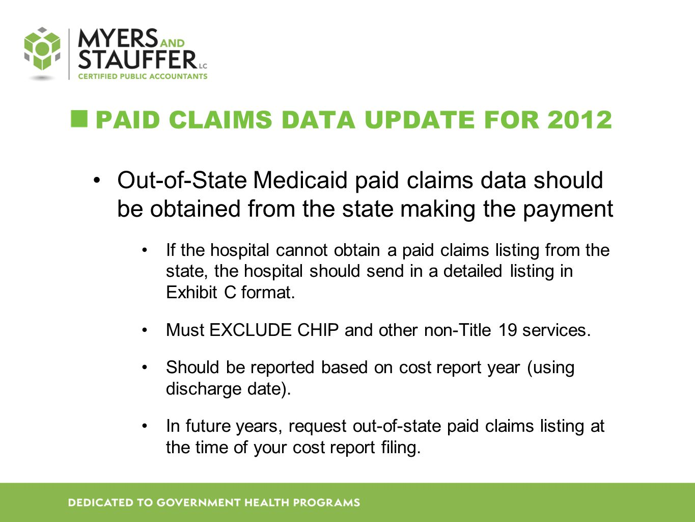PAID CLAIMS DATA UPDATE FOR 2012 Out-of-State Medicaid paid claims data should be obtained from the state making the payment If the hospital cannot obtain a paid claims listing from the state, the hospital should send in a detailed listing in Exhibit C format.