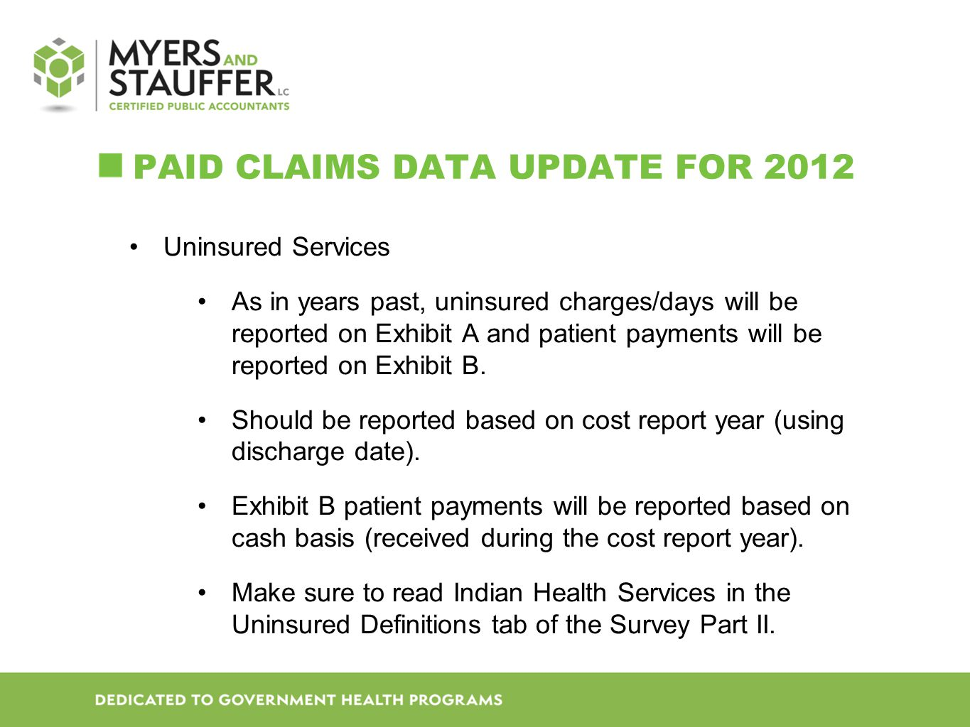 PAID CLAIMS DATA UPDATE FOR 2012 Uninsured Services As in years past, uninsured charges/days will be reported on Exhibit A and patient payments will be reported on Exhibit B.