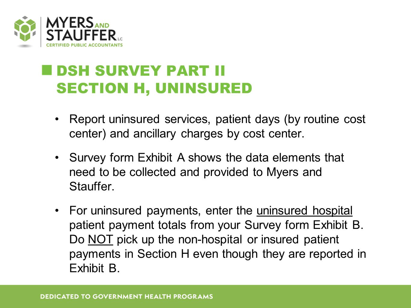 DSH SURVEY PART II SECTION H, UNINSURED Report uninsured services, patient days (by routine cost center) and ancillary charges by cost center.