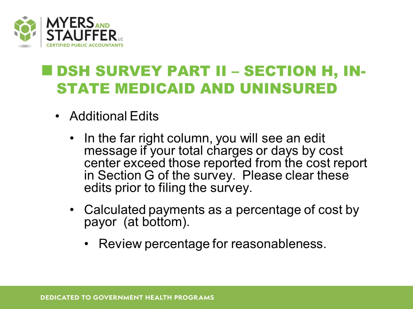 DSH SURVEY PART II – SECTION H, IN- STATE MEDICAID AND UNINSURED Additional Edits In the far right column, you will see an edit message if your total charges or days by cost center exceed those reported from the cost report in Section G of the survey.