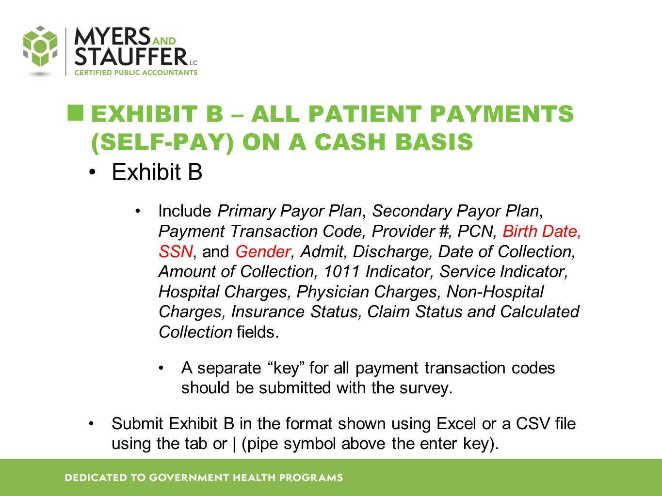 EXHIBIT B – ALL PATIENT PAYMENTS (SELF-PAY) ON A CASH BASIS Exhibit B Include Primary Payor Plan, Secondary Payor Plan, Payment Transaction Code, Provider #, PCN, Birth Date, SSN, and Gender, Admit, Discharge, Date of Collection, Amount of Collection, 1011 Indicator, Service Indicator, Hospital Charges, Physician Charges, Non-Hospital Charges, Insurance Status, Claim Status and Calculated Collection fields.