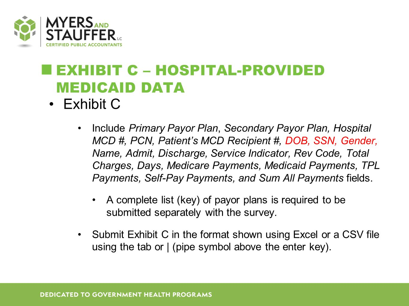EXHIBIT C – HOSPITAL-PROVIDED MEDICAID DATA Exhibit C Include Primary Payor Plan, Secondary Payor Plan, Hospital MCD #, PCN, Patient's MCD Recipient #, DOB, SSN, Gender, Name, Admit, Discharge, Service Indicator, Rev Code, Total Charges, Days, Medicare Payments, Medicaid Payments, TPL Payments, Self-Pay Payments, and Sum All Payments fields.