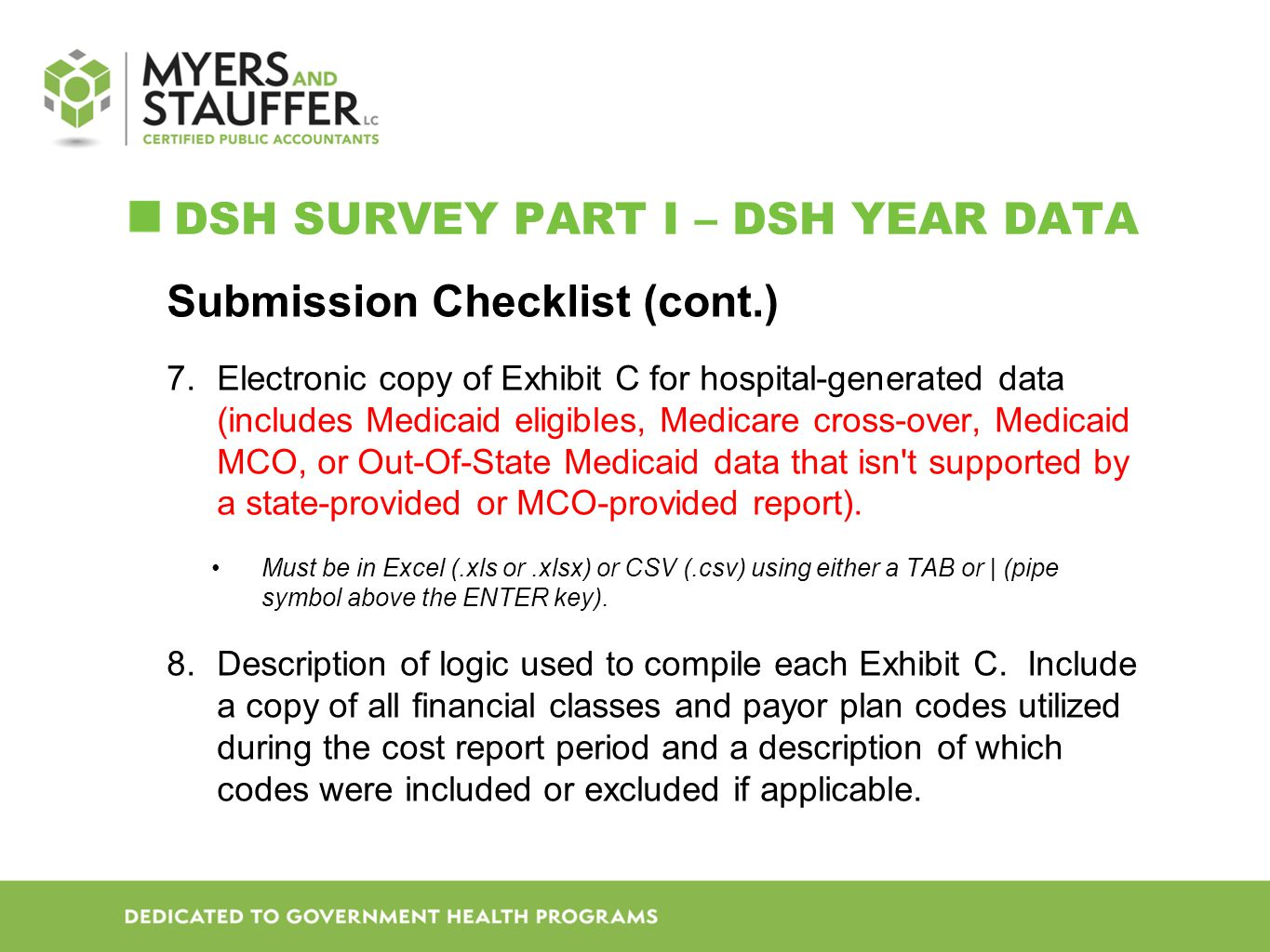 DSH SURVEY PART I – DSH YEAR DATA Submission Checklist (cont.) 7.Electronic copy of Exhibit C for hospital-generated data (includes Medicaid eligibles, Medicare cross-over, Medicaid MCO, or Out-Of-State Medicaid data that isn t supported by a state-provided or MCO-provided report).