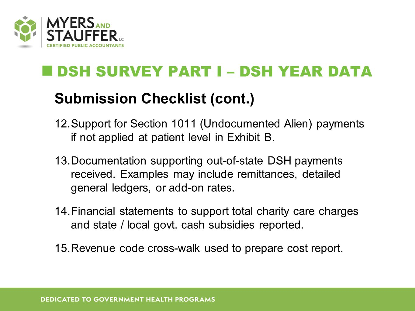 DSH SURVEY PART I – DSH YEAR DATA Submission Checklist (cont.) 12.Support for Section 1011 (Undocumented Alien) payments if not applied at patient level in Exhibit B.