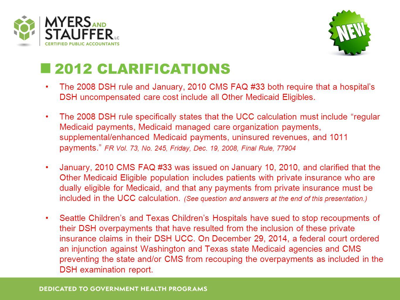 2012 CLARIFICATIONS The 2008 DSH rule and January, 2010 CMS FAQ #33 both require that a hospital's DSH uncompensated care cost include all Other Medicaid Eligibles.