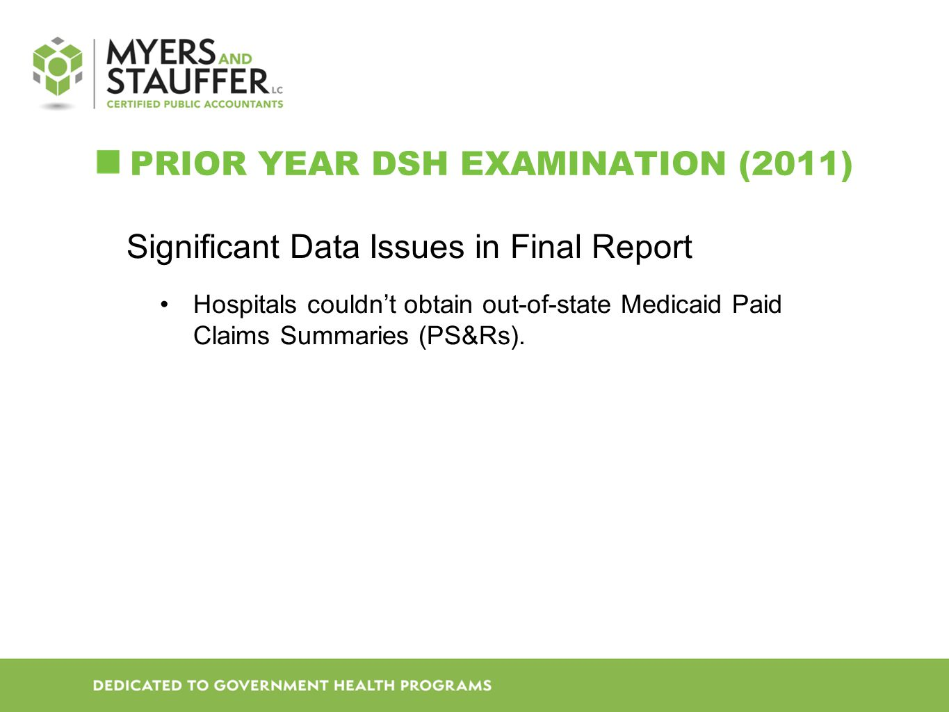 PRIOR YEAR DSH EXAMINATION (2011) Significant Data Issues in Final Report Hospitals couldn't obtain out-of-state Medicaid Paid Claims Summaries (PS&Rs).
