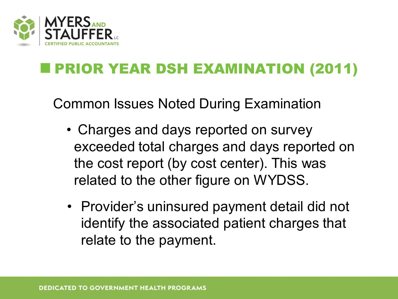 PRIOR YEAR DSH EXAMINATION (2011) Common Issues Noted During Examination Charges and days reported on survey exceeded total charges and days reported on the cost report (by cost center).