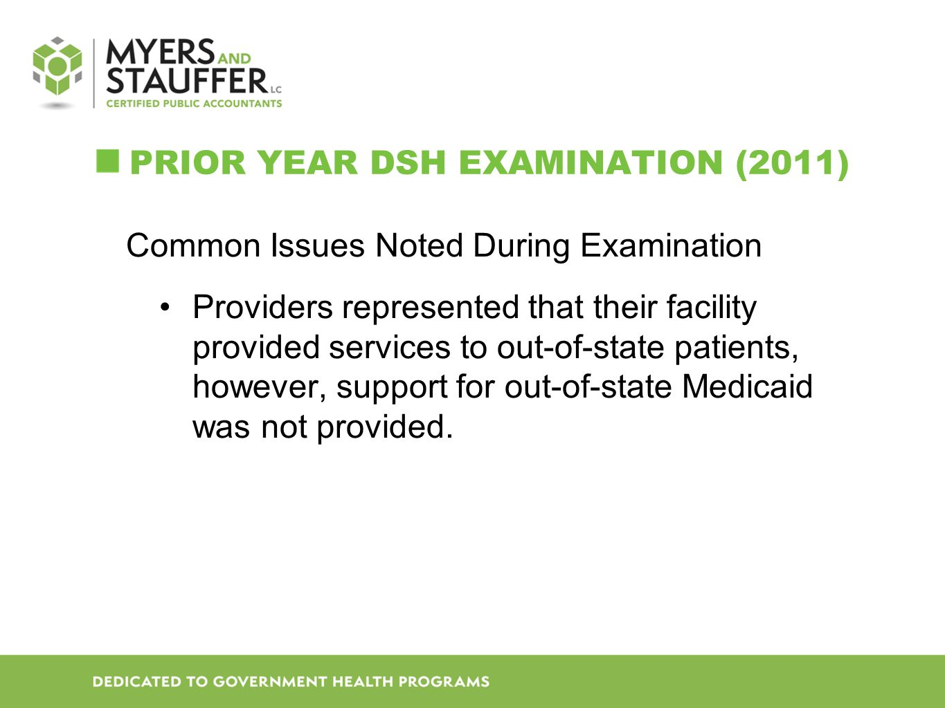 PRIOR YEAR DSH EXAMINATION (2011) Common Issues Noted During Examination Providers represented that their facility provided services to out-of-state patients, however, support for out-of-state Medicaid was not provided.