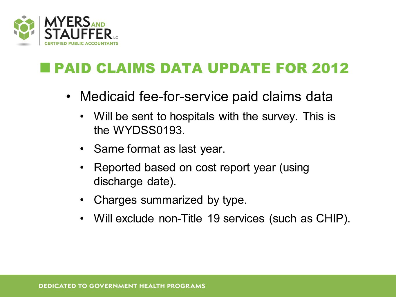 PAID CLAIMS DATA UPDATE FOR 2012 Medicaid fee-for-service paid claims data Will be sent to hospitals with the survey.