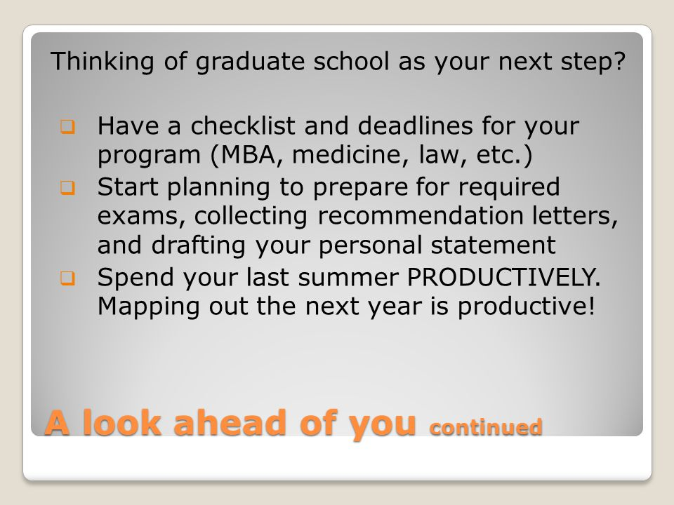 A look ahead of you continued Thinking of graduate school as your next step.