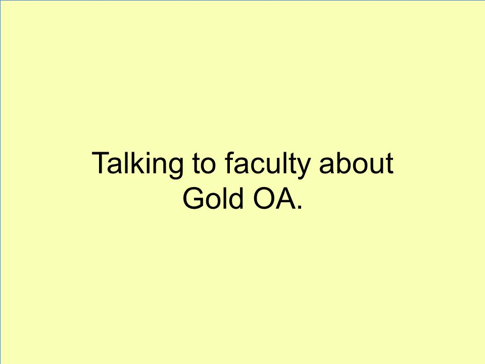 Talking to faculty about Gold OA.