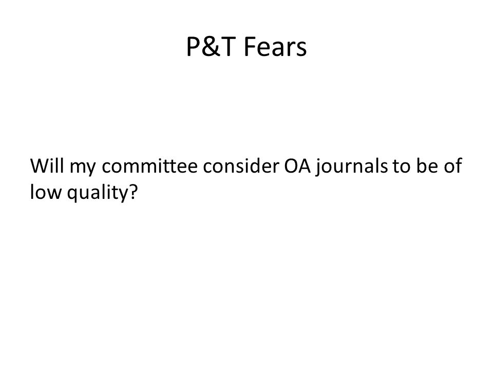 P&T Fears Will my committee consider OA journals to be of low quality