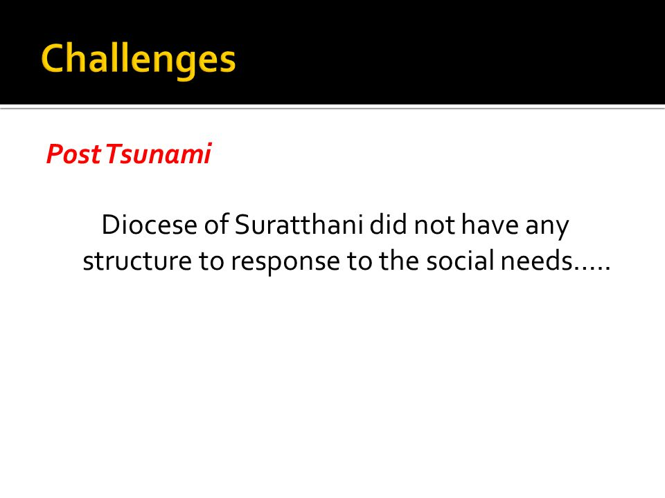 Post Tsunami Diocese of Suratthani did not have any structure to response to the social needs…..