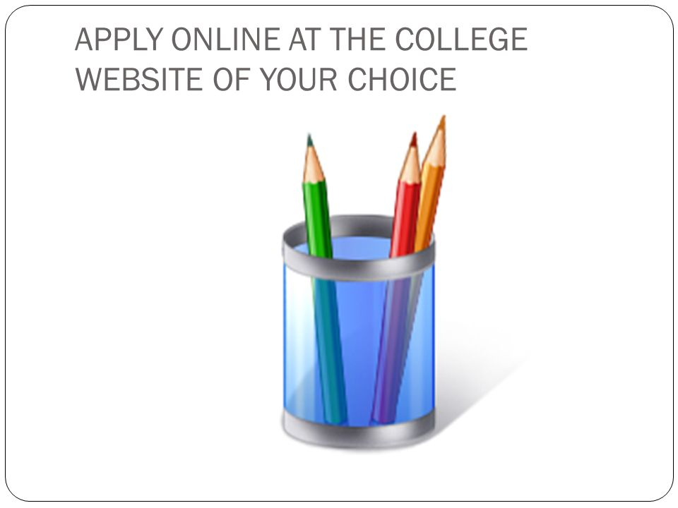 APPLY ONLINE AT THE COLLEGE WEBSITE OF YOUR CHOICE