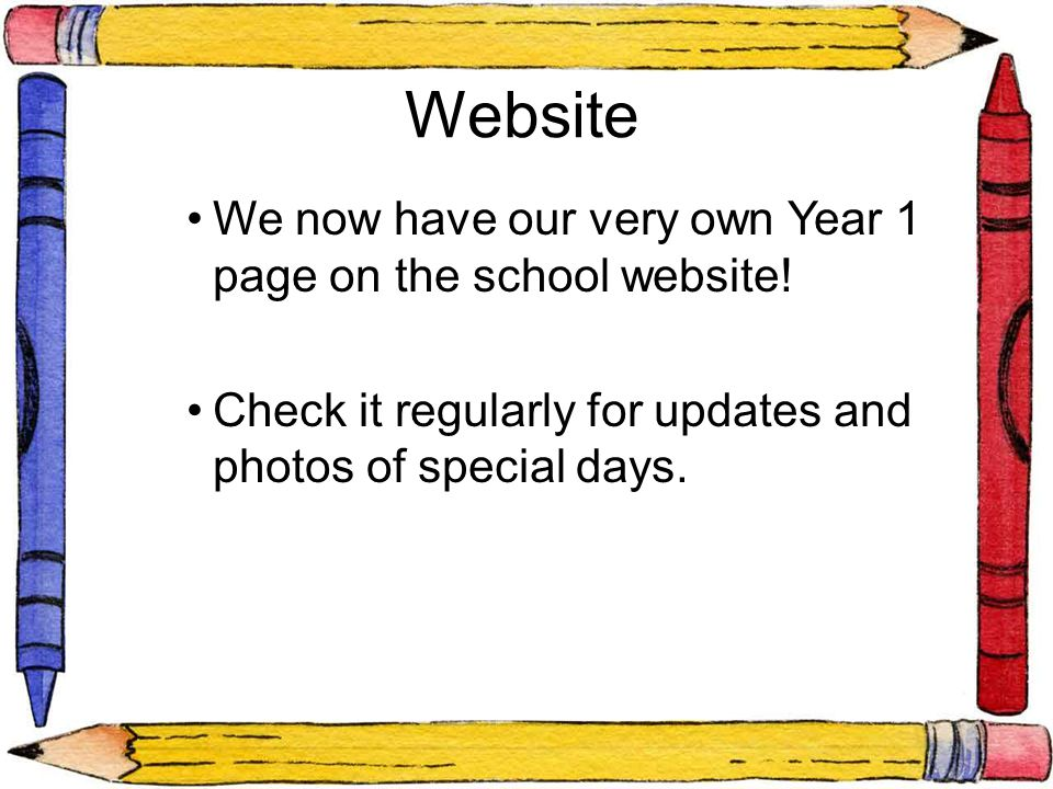 Website We now have our very own Year 1 page on the school website! Check it regularly for updates and photos of special days.