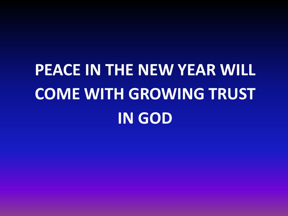 PEACE IN THE NEW YEAR WILL COME WITH GROWING TRUST IN GOD