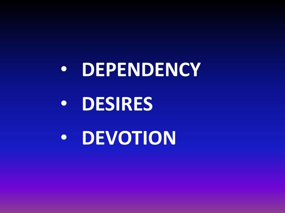 DEPENDENCY DESIRES DEVOTION