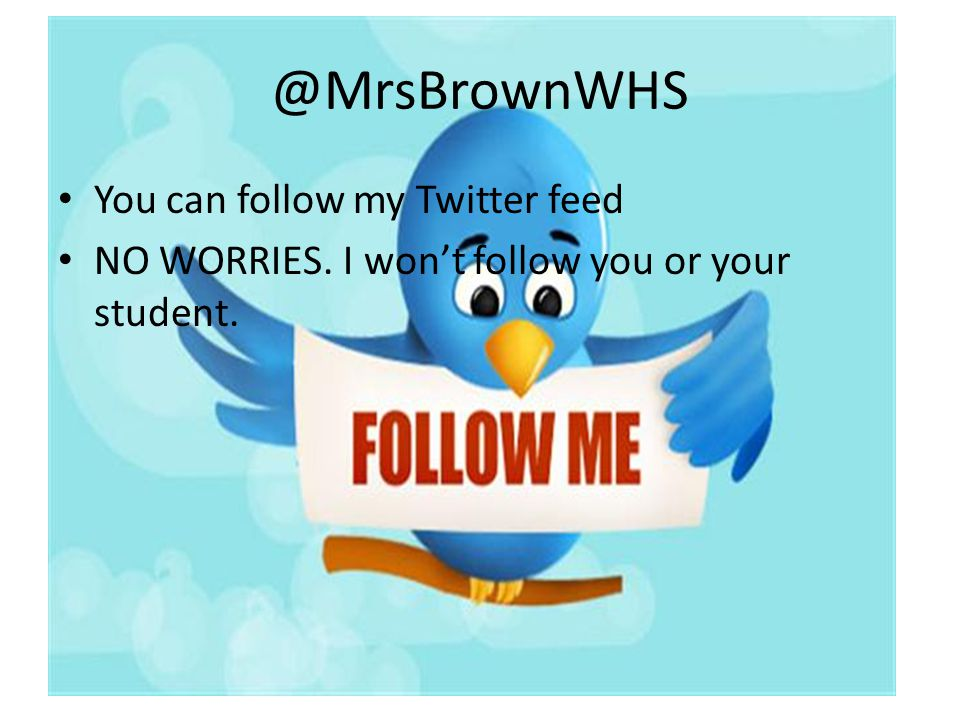 @MrsBrownWHS You can follow my Twitter feed NO WORRIES. I won't follow you or your student.