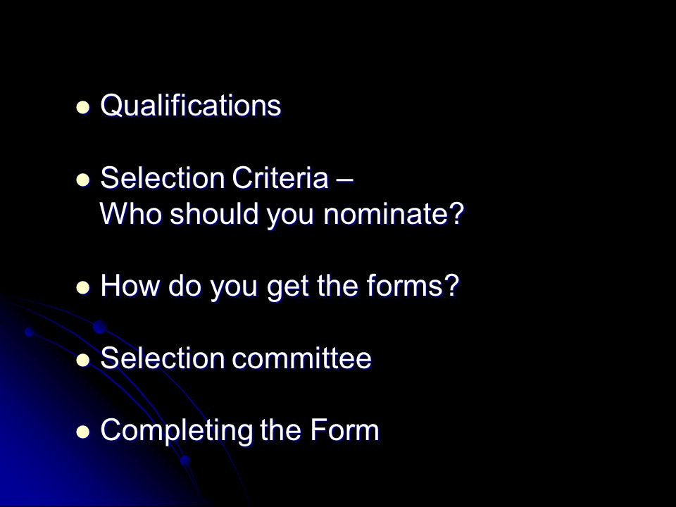 Qualifications Qualifications Selection Criteria – Selection Criteria – Who should you nominate.