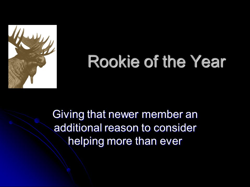Rookie of the Year Giving that newer member an additional reason to consider helping more than ever