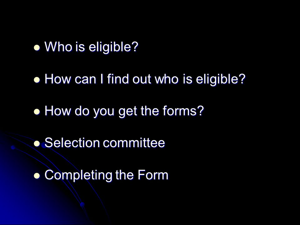 Who is eligible.Who is eligible. How can I find out who is eligible.