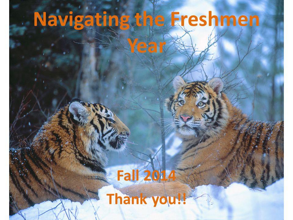 Navigating the Freshmen Year Fall 2014 Thank you!!