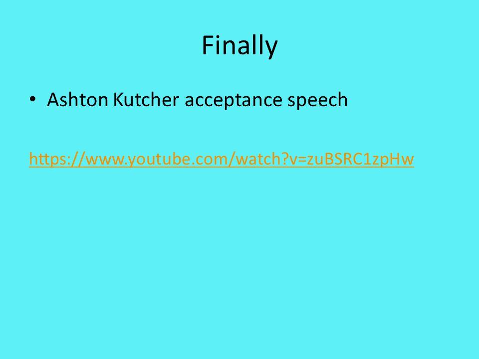 Finally Ashton Kutcher acceptance speech https://www.youtube.com/watch v=zuBSRC1zpHw