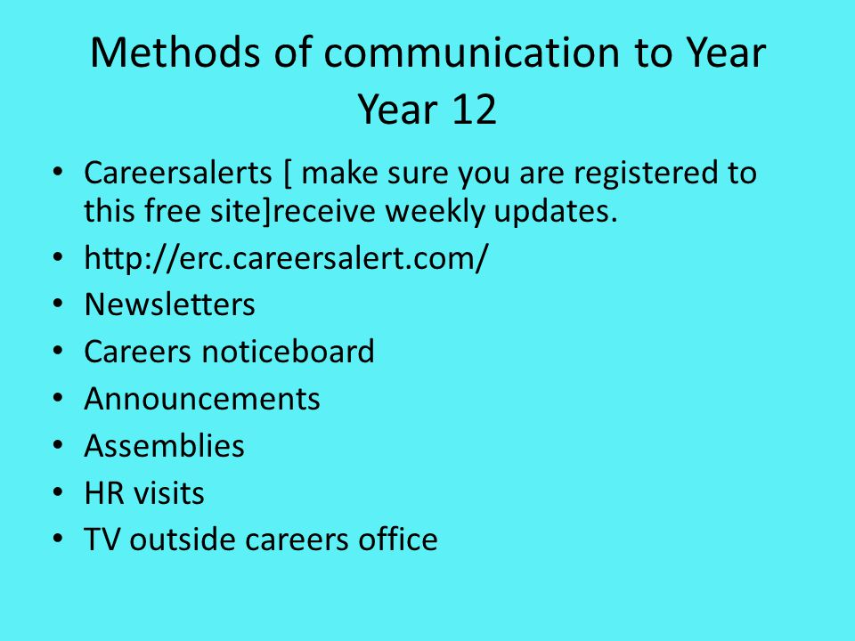 Methods of communication to Year Year 12 Careersalerts [ make sure you are registered to this free site]receive weekly updates. http://erc.careersaler
