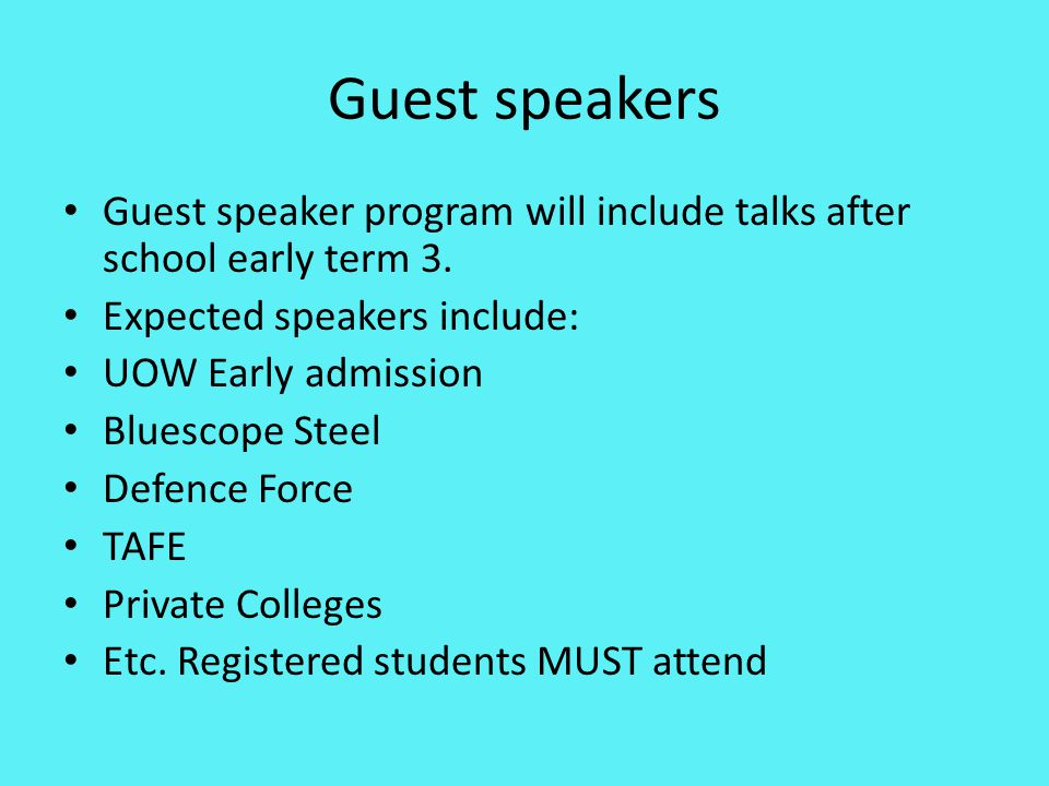Guest speakers Guest speaker program will include talks after school early term 3. Expected speakers include: UOW Early admission Bluescope Steel Defe