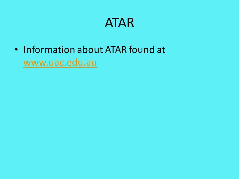 ATAR Information about ATAR found at www.uac.edu.au www.uac.edu.au