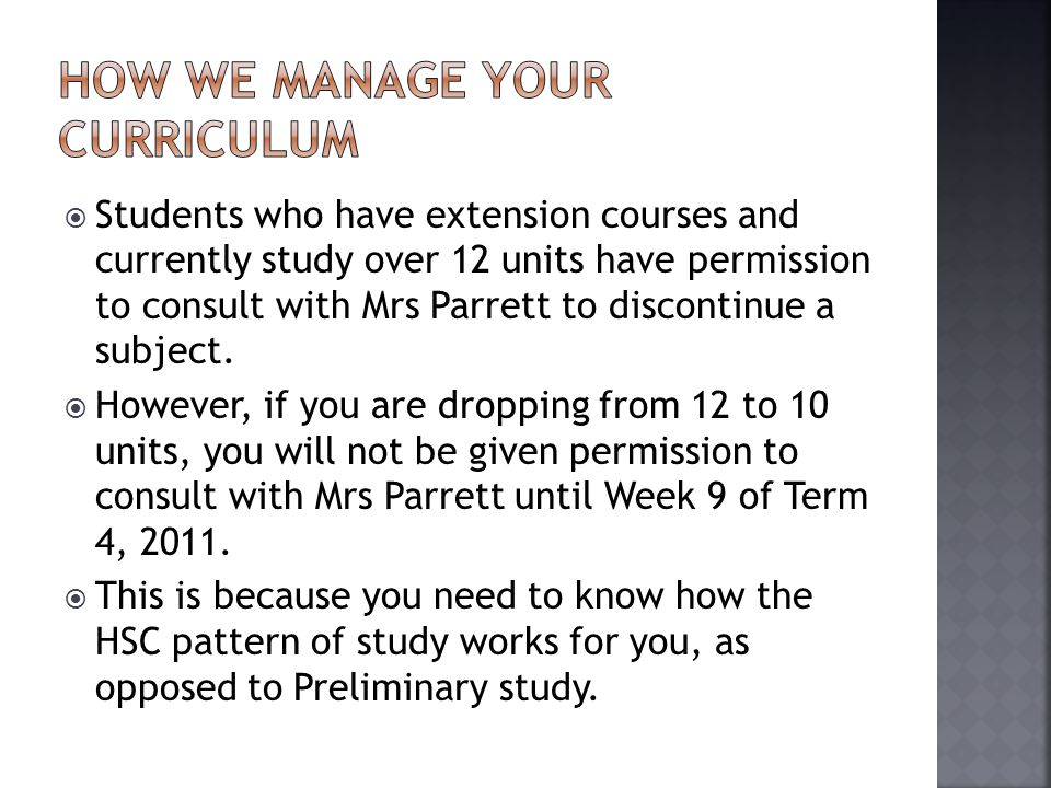  Students who have extension courses and currently study over 12 units have permission to consult with Mrs Parrett to discontinue a subject.