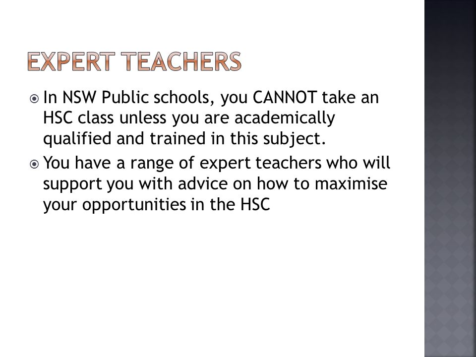  In NSW Public schools, you CANNOT take an HSC class unless you are academically qualified and trained in this subject.