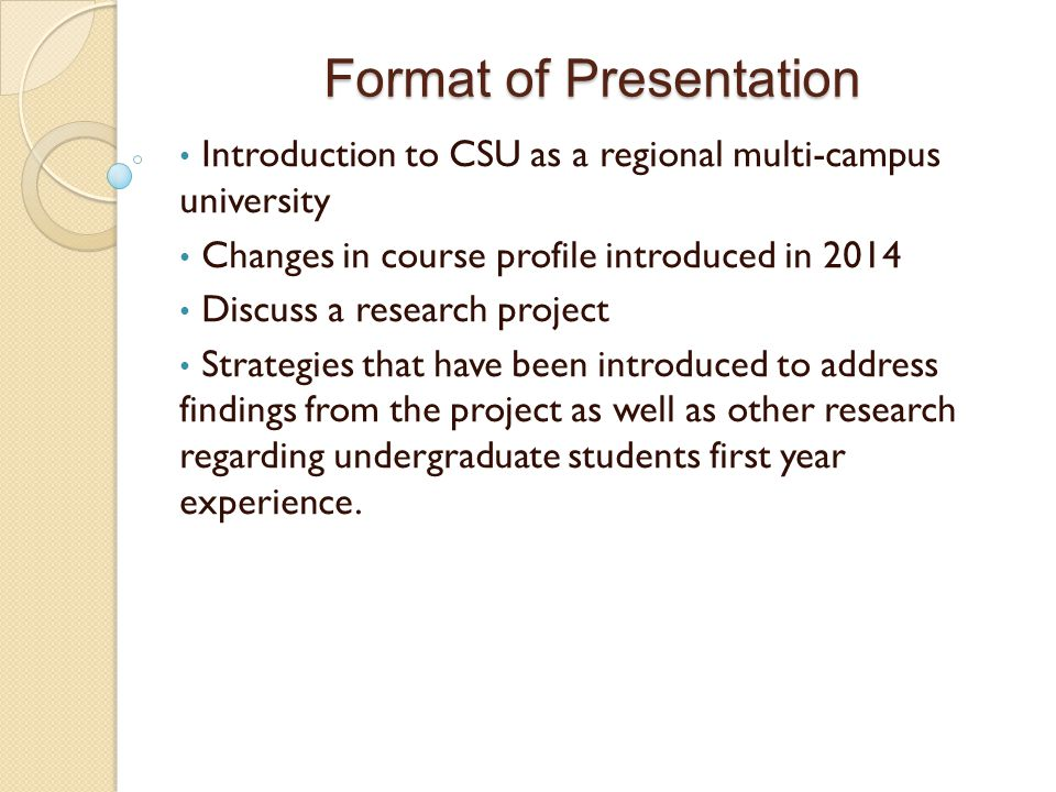 Format of Presentation Introduction to CSU as a regional multi-campus university Changes in course profile introduced in 2014 Discuss a research proje