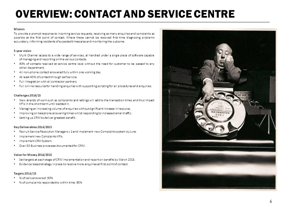 OVERVIEW: CONTACT AND SERVICE CENTRE Mission To provide a prompt response to incoming service requests, resolving as many enquiries and complaints as