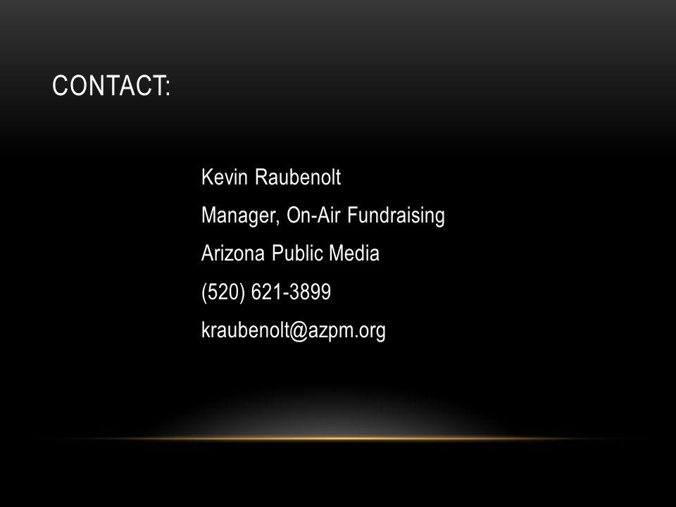 CONTACT: Kevin Raubenolt Manager, On-Air Fundraising Arizona Public Media (520) 621-3899 kraubenolt@azpm.org