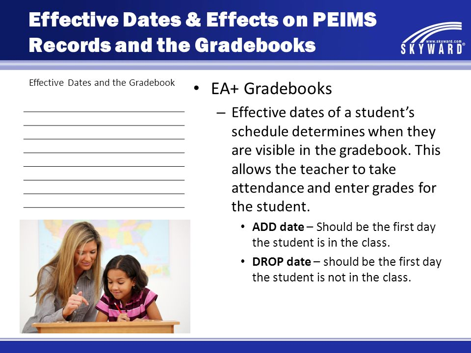 Effective Dates and the Gradebook EA+ Gradebooks – Effective dates of a student's schedule determines when they are visible in the gradebook.