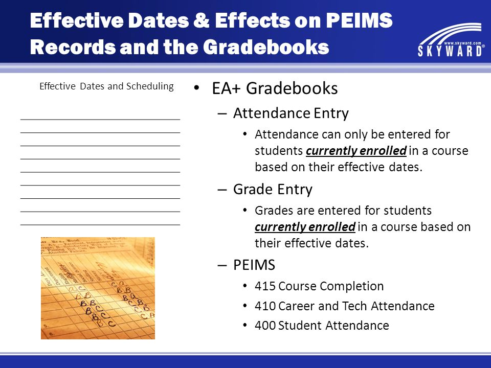 Effective Dates and Scheduling EA+ Gradebooks – Attendance Entry Attendance can only be entered for students currently enrolled in a course based on their effective dates.